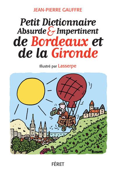 Petit dictionnaire absurde & impertinent de Bordeaux et de la Gironde